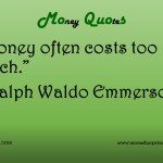 1-11-16_Money Quotes_Emerson, Ralph Waldo_Money is Expensive